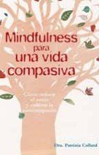 mindfulness para una vida compasiva: como reducir el estres y cultivar la autocompasion patrizia collard 9788416192533