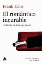 el romantico incurable: historias de locura y deseo frank tallis 9788416222933