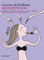 trucos de belleza para perezosas (maquillaje - peluqueria - manicura y nail art - cuidados)-anne thoumieux-9788416489633