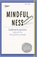 mindfulness: cuaderno de ejercicios para vivir con mas equilibrio y armonia-doris iding-9788416620333