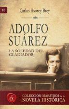 adolfo suárez. la soledad del gladiador (ebook)-carlos asorey brey-9788416645633