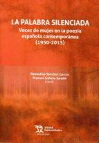 la palabra silenciada: voces de mujer en la poesia española contemporanea (1950   2015) 9788417069933