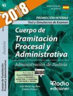 cuerpo de tramitacion procesal y administrativa: administracion de justicia: test y simulacros de examen. promocion interna 2018 9788417287733