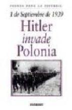1 De Septiembre De 1939: Hitler Invade Polonia (Fechas Para La Historia)
