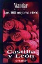 LOS 100 MEJORES VINOS CASTILLA Y LEON (VIANDAR GUIAS)