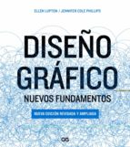 diseño grafico: nuevos fundamentos (2ª ed.)-ellen lupton-jennifer cole phillips-9788425228933