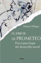 el error de prometeo: psicopatologia del desarrollo moral-manuel villegas-9788425427633