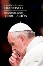 las cartas de la tribulación (ebook)-jorge (papa francisco) bergoglio-antonio spadero-9788425442933