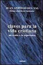 El libro de Claves para la vida cristiana un canto a la esperanza autor JUAN ANTONIO DEL VAL GALLO DOC!