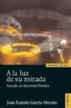 a la luz de su mirada (2ª ed.)-juan ramon garcia-morato-9788431325633