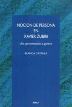la nocion de persona en xavier zubiri: una aproximacion al genero-blanca castilla de cortazar-9788432131233