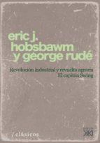 revolucion industrial y revuelta agraria: el capitan swing george rude eric j. hobsbawm 9788432313233