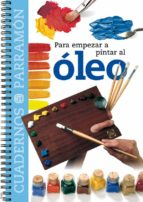 para empezar a pintar al oleo (cuadernos parramon) 9788434222533