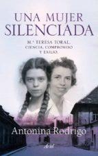 una mujer silenciada: mª teresa toral, ciencia, compromiso y exil io antonina rodrigo 9788434400733