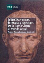 JULIO CÉSAR: TEXTOS, CONTEXTOS Y RECEPCIÓN. DE LA ROMA CLÁSICA AL MUNDO ACTUAL (EBOOK)
