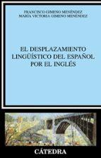 el desplazamiento lingüistico del español por el ingles francisco gimeno menendez maria victoria gimeno menendez 9788437620633