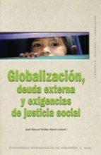 globalizacion, deuda externa y exigencias de justicia social-jose manuel pelaez-9788446020233