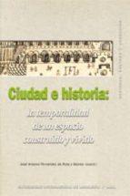 ciudad e historia: la temporada de un espacio vivido y construido-jose antonio fernandez de rota-9788446028833