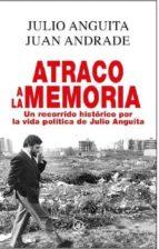 atraco a la memoria: un recorrido historico por la vida politica de julio anguita-julio anguita-juan andrade-9788446042433