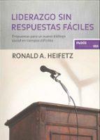 liderazgo sin respuestas faciles: propuestas para un nuevo dialog o social en tiempos dificiles-ronald a. heifetz-jorge piatigorsky-9788449304033