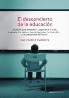 EL DESCONCIERTO DE LA EDUCACION:LAS CLAVES PARA ENTENDER EL PAPEL DE LA FAMILIA, LA ESCUELA, LOS VALORES...