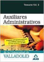 AUXILIARES ADMINISTRATIVOS DE LA UNIVERSIDAD DE VALLADOLID. TEMAR IO. VOLUMEN 2