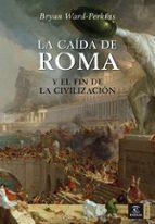 la caida de roma y el fin de la civilizacion-bryan ward-perkins-9788467023633