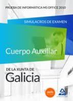 Cuerpo Auxiliar de la Xunta de Galicia. Prueba de Informática MS Office 2010. Simulacros de examen