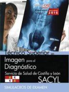 técnico superior en imagen para el diagnóstico. servicio de salud de castilla y león (sacyl). simulacros de examen-9788468167633
