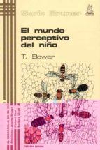 el mundo perceptivo del niño (3ª ed.) tom bower 9788471121233