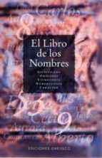 el libro de los nombres: significado, origenes, etimologia, numer ologia, onomastica, caracter 9788477203933