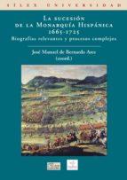 la sucesion de la monarquia hispanica 1665-1725-jose manuel de bernardo ares-9788477372233