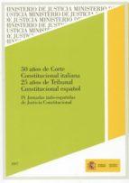 50 AÑOS DE CORTE CONSTITUCIONAL ITALIANA: 25 AÑOS DE TRIBUNAL CON STITUCIONAL ESPAÑOL