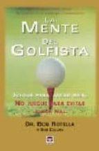 la mente del golfista: juegue para jugar bien. no juegue para evi tar jugar mal bob rotella 9788479025533