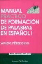 manual practico de formacion de palabras en español i waldo perez cino 9788479621933
