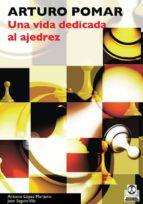 arturo pomar: una vida dedicada al ajedrez-antonio lopez manzano-9788480191333
