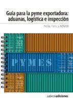 guía para la pyme exportadora: aduanas, logística e inspección (ebook)-9788481438833