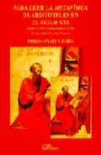 para leer la metafisica de aristoteles en el siglo xxi: analisis critico hermeneutica de los 14 logoi de filosofia primera-teresa oñate y zubia-9788481558333