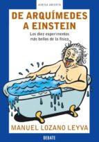 de arquimedes a einstein: los diez experimentos mas bellos de la fisica-manuel lozano leyva-9788483066133