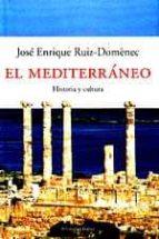 el mediterraneo: historia y cultura-jose enrique ruiz-domenec-9788483076033