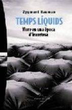 temps liquids: viure en una epoca d incertesa-zygmunt bauman-9788483304433