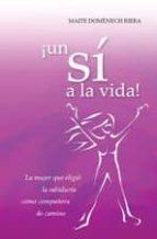 ¡un si a la vida!: la mujer que eligio la sabiduria como compañer a de camino (2ª ed)-maite domenech riera-9788483522233