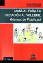 manual para la iniciacion al voleibol: manual de practicas jose manuel palao 9788484257233