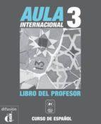 aula internacional 3. libro del profesor-eva garcia rodriguez-pablo garrido ventin-isabel gines suria-9788484432333
