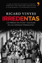irredentas: las presas politicas y sus hijos en las carceles fran quistas ricard vinyes rivas 9788484608233