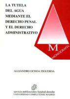 la tutela del agua mediante el derecho penal y administrativo-9788484811633