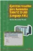 ejercicios resueltos para automatas simatic s7/300 (lenguaje awl) (ciclo formativo grado superior) emilio gonzalez rueda 9788486108533