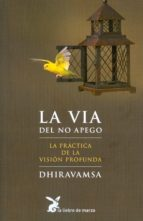 la via del no apego: la practica de la vision profunda-vichitr ratna dhiravamsa-9788487403033