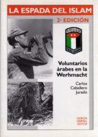 la espada del islam: voluntarios arabes en la werhmacht (2ª ed.) carlos jurado caballero 9788487690433