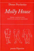 Molly House: Premio «València Nova» Institució Alfons el Magnànim (poesía Hiperión)